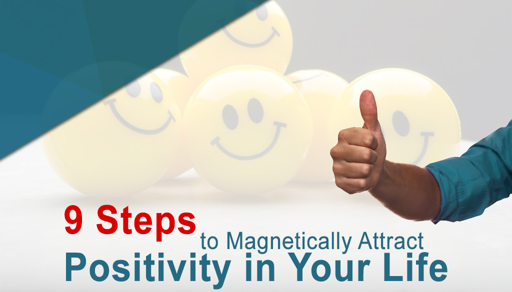 9 Steps to Magnetically Attract Positivity in Your Life